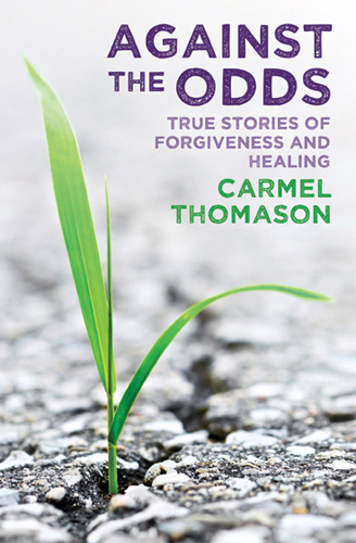 Against The Odds: True Stories of Forgiveness and Healing